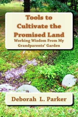 Tools to Cultivate the Promised Land: Working Wisdom From My Grandparents' Garden