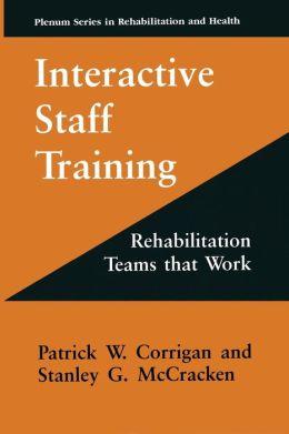 Interactive Staff Training: Rehabilitation Teams that Work