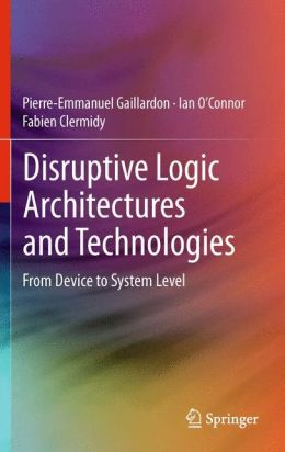 Disruptive Logic Architectures and Technologies: From Device to System Level