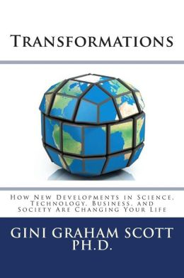 Transformations: How New Developments in Science, Technology, Business, and Society Are Changing Your Life