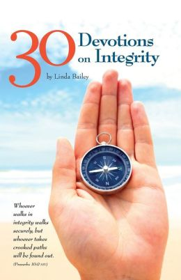 30 Devotions On Integrity: Devotions from Daily-Devotional.org