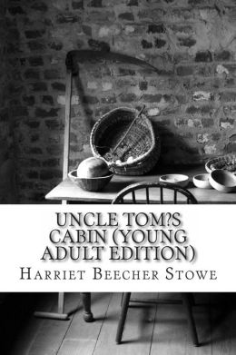 Uncle Tom?s Cabin (Young Adult Edition)