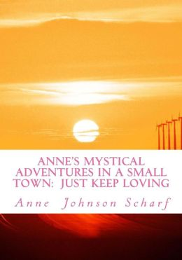 Anne's Mystical Adventures in a Small Town: Just Keep Loving