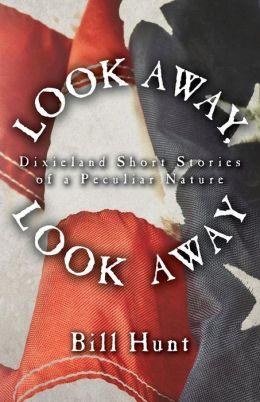 Look Away, Look Away: Dixieland Short Stories of a Peculiar Nature