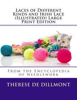 Laces of Different Kinds and Irish Lace (Illustrated) Large Print Edition
