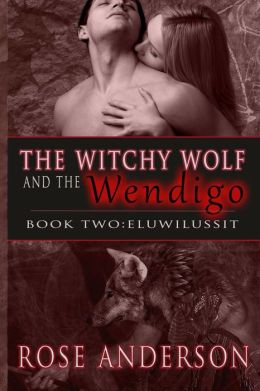The Witchy Wolf and the Wendigo: Book 2 Eluwilussit