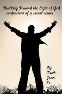 Walking Toward the Light of God: Confessions of a Serial Sinner