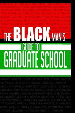The Black Man's Guide to Graduate School
