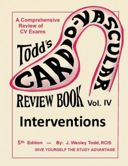 Todd's Cardiovascular Review Book: Volume 4: Interventions
