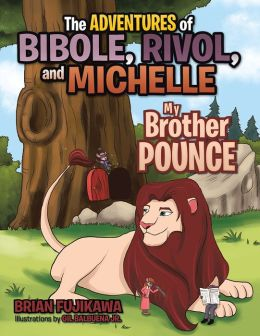 The ADVENTURES of BIBOLE, RIVOL and MICHELLE: My Brother POUNCE