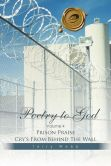 Poetry to God: Volume 4: Prison Praise Cry's from Behind the Wall