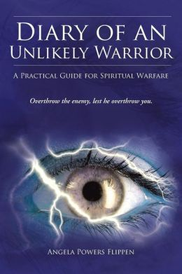 Diary of an Unlikely Warrior: A Practical Guide for Spiritual Warfare