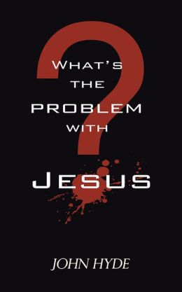What's The Problem With Jesus?