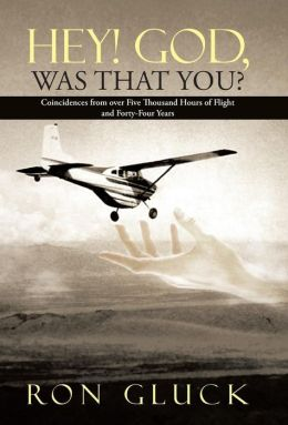Hey! God, Was That You?: Coincidences from Over Five Thousand Hours of Flight and Forty-Four Years
