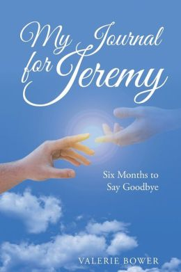 My Journal for Jeremy: Six Months to Say Goodbye