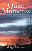 Book Cover Image. Title: Quiet Moments:  Inspirational Poetry That Speaks To The Grieving Heart, Author: Margie Martinez