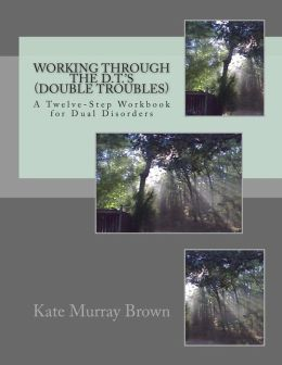 Working Through the D.T.'S (Double Troubles): A Twelve-Step Workbook