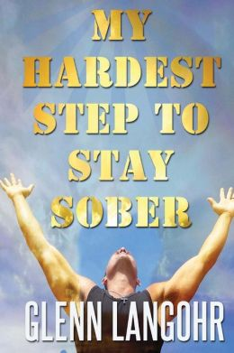 My Hardest Step to Stay Sober: My Experience, Strength and Hope