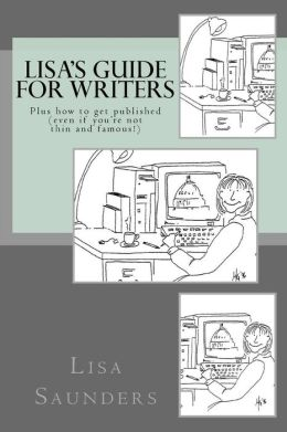 Lisa's Guide for Writers: How to get published & self-published