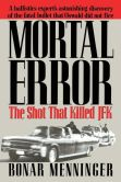 Book Cover Image. Title: Mortal Error:  The Shot That Killed JFK, Author: Bonar Menninger
