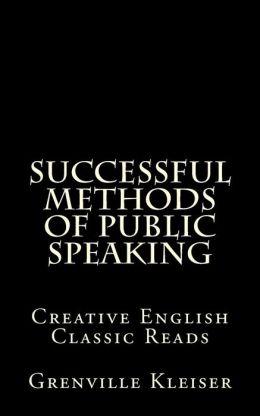 Successful Methods of Public Speaking: Creative English Classic Reads