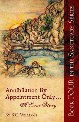 Annihilation By Appointment Only... A Love Story: Book Four in the Sanctuary Series