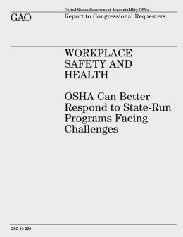 Workplace Safety and Health: OSHA Can Better Respond to State-Run Programs Facing Challenges