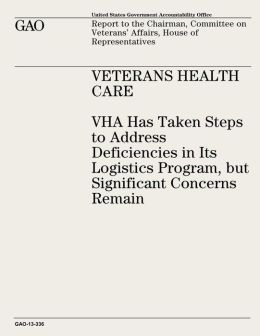 Veterans Health Care: VHA Has Taken Steps to Address Deficiencies in Its Logistics Program, but Significant Concerns Remain