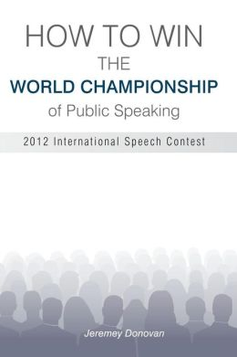 How to Win the World Championship of Public Speaking: Secrets of the International Speech Contest