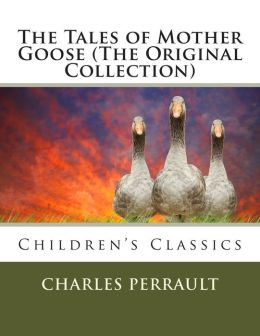 The Tales of Mother Goose (The Original Collection)