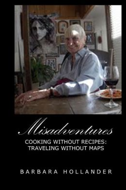 Misadventures: Cooking Without Recipes: Traveling Without Maps