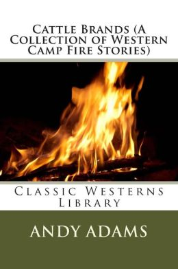 Cattle Brands (a Collection of Western Camp Fire Stories)