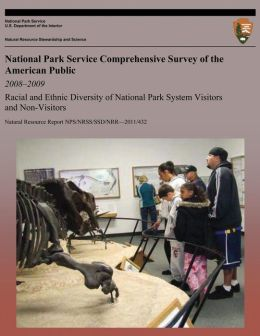 National Park Service Comprehensive Survey of the American Public 2008-2009: Racial and Ethnic Diversity of National Park System Visitors and Non-visitors
