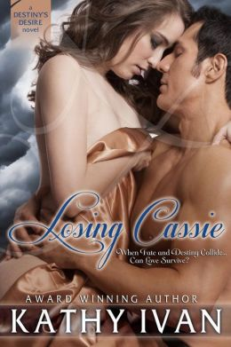 Losing Cassie: Book 2, Destiny's Desire Series