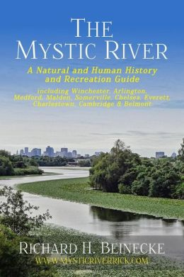 Mystic River - A Natural & Human History & Recreation Guide: including Winchester, Arlington, Cambridge, Medford, Malden, Somerville, Everett, Charlestown, & Chelsea