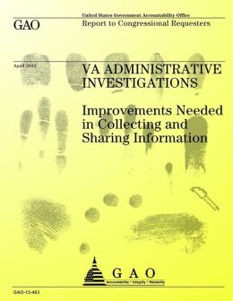 Va Administrative Investigations: Improvements Needed in Collecting and Sharing Information