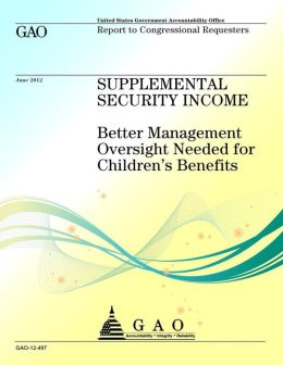 Supplemental Security Income: Better Management Oversight Needed for Children's Benefits