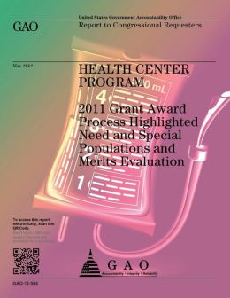 Health Center Program: 2011 Grant Award Process Highlighted Need and Special Populations and Mertis Evaluation