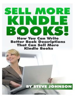 Sell More Kindle Books: How You Can Write Better Book Descriptions That Can Sell More Kindle Books