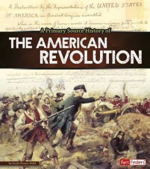 Primary Source History of the American Revolution