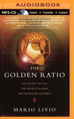 Golden Ratio, The: The Story of Phi, the World's Most Astonishing Number