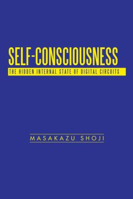 Self-Consciousness: The Hidden Internal State of Digital Circuits
