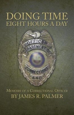 Doing Time Eight Hours a Day: Memoirs of a Correctional Officer