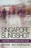 Book Cover Image. Title: Singapore Slingshot:  Adventures of an American Expat in Asia, Author: Mark Nickerson