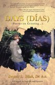 Book Cover Image. Title: Days (D as):  (Poems on Grieving...), Author: Dr. h.c. Dennis L. Siluk