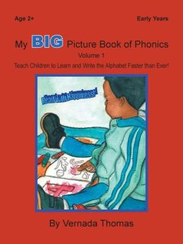 My BIG Picture Book of Phonics: Teach Children to Learn and Write the Alphabet Faster than Ever!