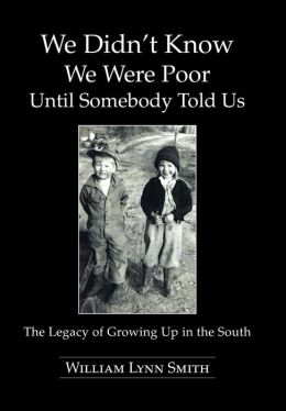 We Didn't Know We Were Poor Until Somebody Told Us: The Legacy of Growing Up in the South