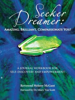 Seeker Dreamer: Amazing, Brilliant, Compassionate You!: A Journal Workbook for Self-Discovery and Empowerment