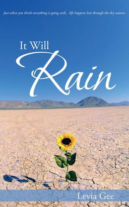 It Will Rain: Just when you think everything is going well...life happens but through the dry seasons,