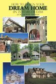 Book Cover Image. Title: How to Design Your Dream Home in 25 Years or Less!, Author: Jan Jones Evans